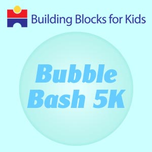 Building Blocks for Kids—5K Bubble Bash
